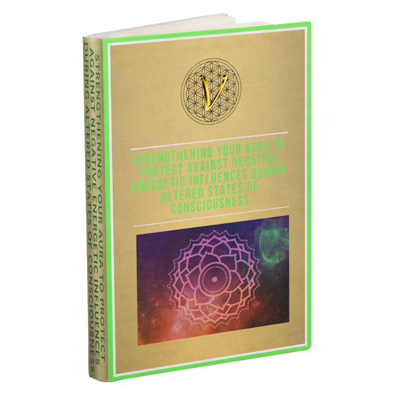 Strengthening your aura to protect against negative energetic influences during altered states of consciousness e-book